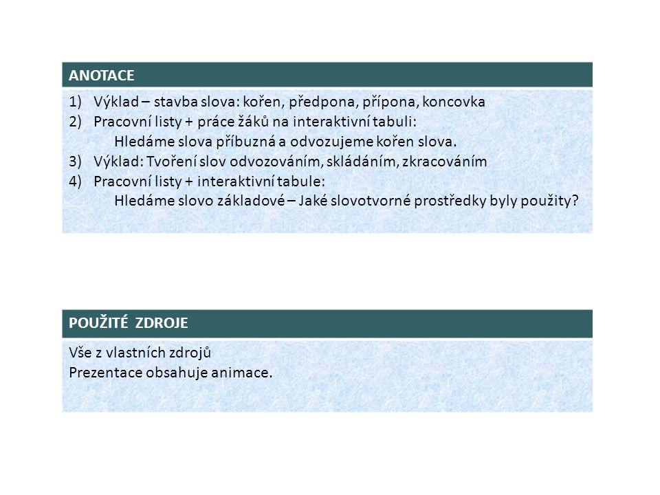 ANOTACE 1)Výklad – stavba slova: kořen, předpona, přípona, koncovka 2)Pracovní listy + práce žáků na interaktivní tabuli: Hledáme slova příbuzná a odv