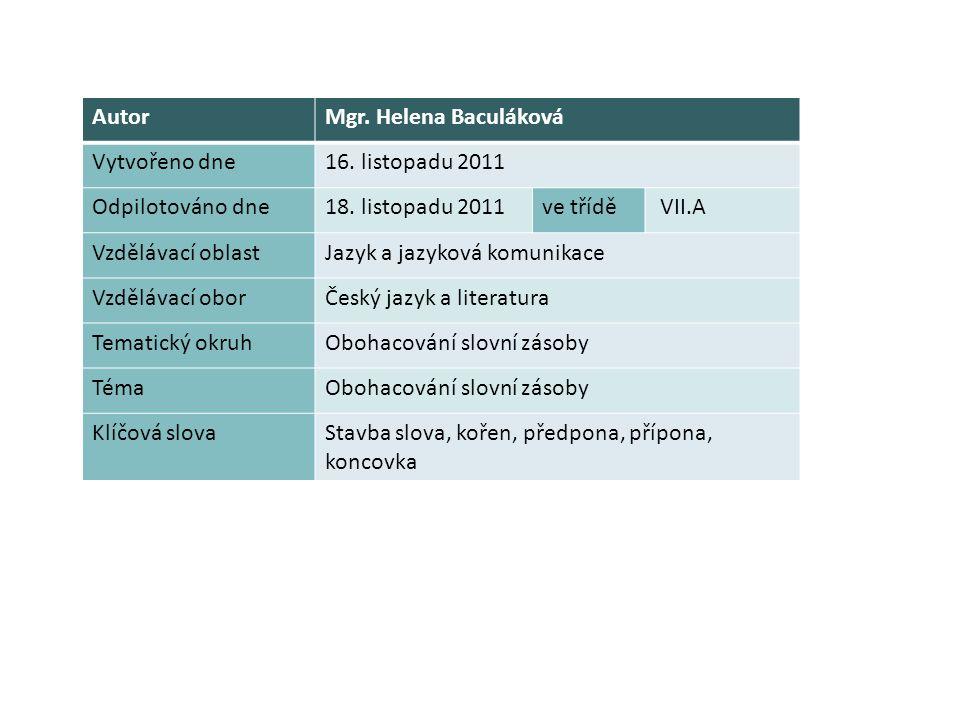 AutorMgr. Helena Baculáková Vytvořeno dne16. listopadu 2011 Odpilotováno dne18. listopadu 2011ve třídě VII.A Vzdělávací oblastJazyk a jazyková komunik
