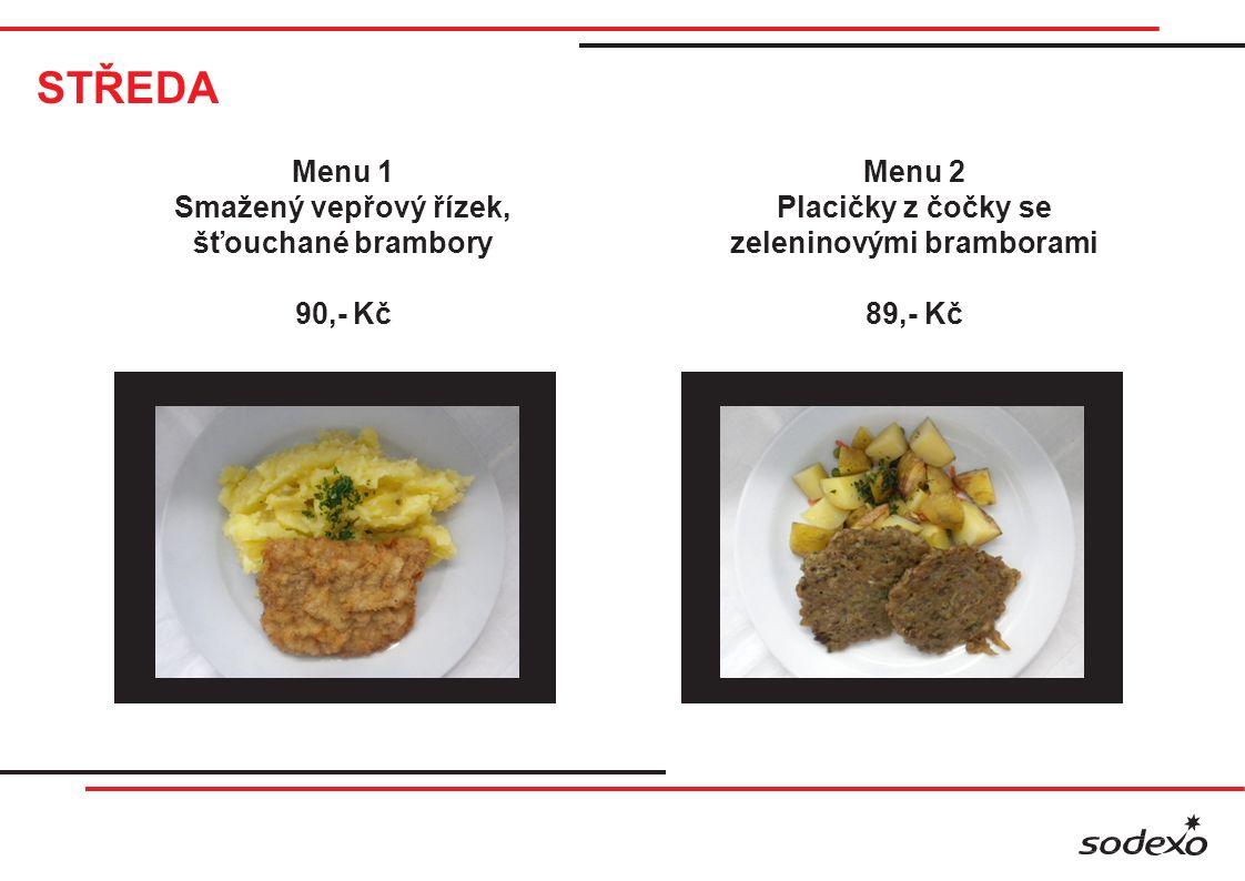 STŘEDA Menu 1 Smažený vepřový řízek, šťouchané brambory 90,- Kč Menu 2 Placičky z čočky se zeleninovými bramborami 89,- Kč