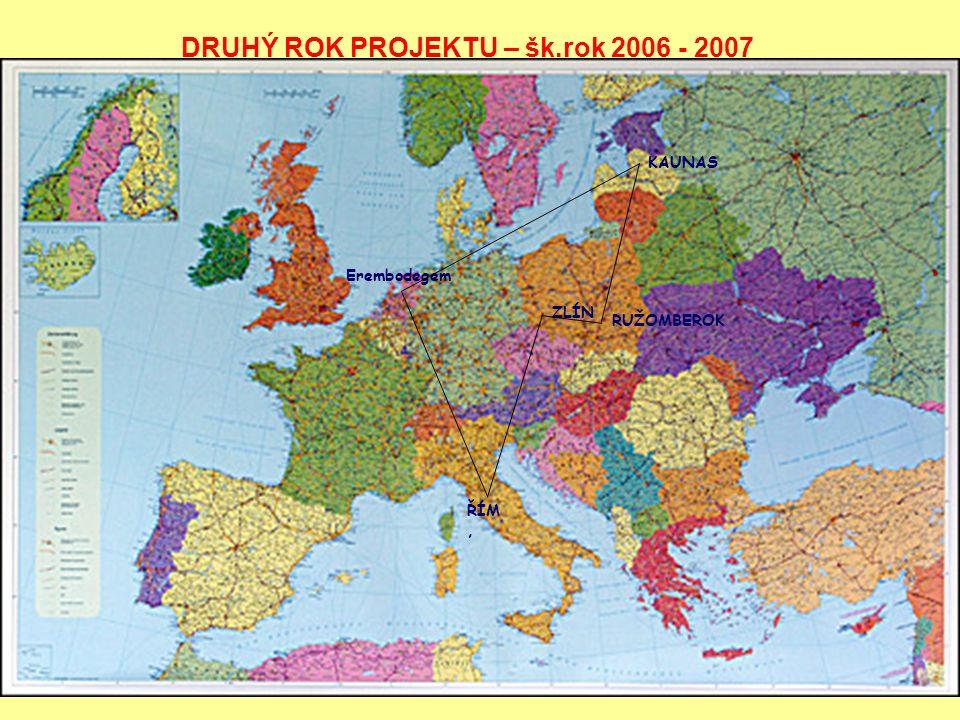 Erembodegem ŘÍM, ZLÍN RUŽOMBEROK KAUNAS DRUHÝ ROK PROJEKTU – šk.rok 2006 - 2007