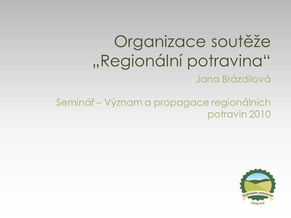 """Organizace soutěže """"Regionální potravina"""" Jana Brázdilová Seminář – Význam a propagace regionálních potravin 2010"""