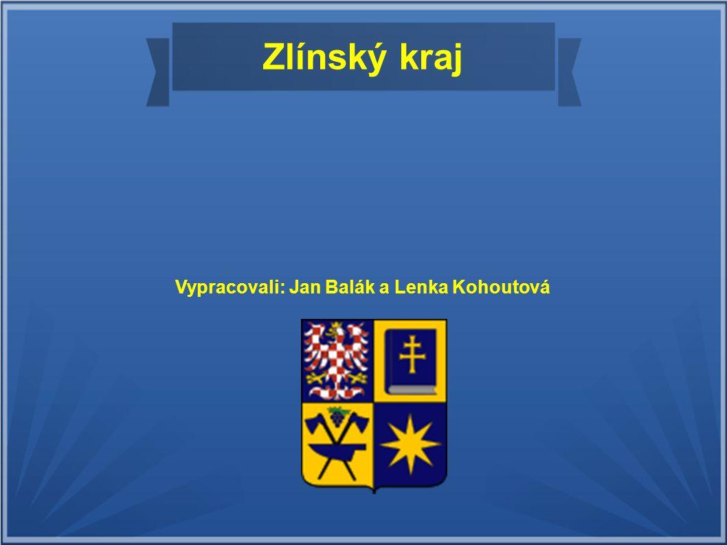 Zlínský kraj Vypracovali: Jan Balák a Lenka Kohoutová
