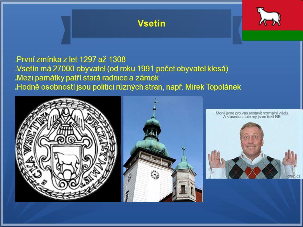 Vsetín První zmínka z let 1297 až 1308 Vsetín má 27000 obyvatel (od roku 1991 počet obyvatel klesá) Mezi památky patří stará radnice a zámek Hodně osobností jsou politici různých stran, např.