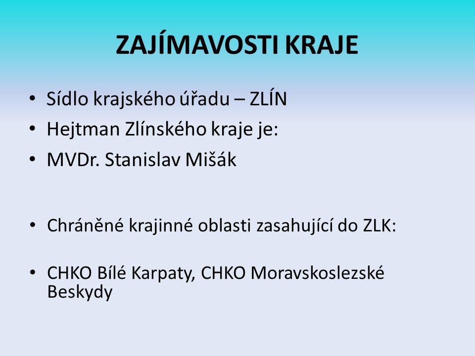ZAJÍMAVOSTI KRAJE Sídlo krajského úřadu – ZLÍN Hejtman Zlínského kraje je: MVDr.