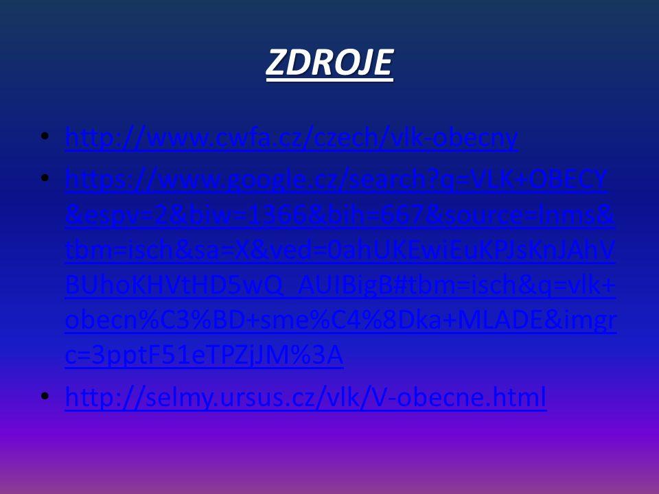 ZDROJE http://www.cwfa.cz/czech/vlk-obecny https://www.google.cz/search?q=VLK+OBECY &espv=2&biw=1366&bih=667&source=lnms& tbm=isch&sa=X&ved=0ahUKEwiEu