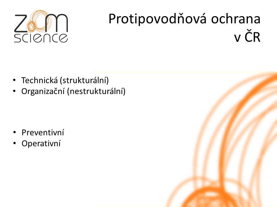 Protipovodňová ochrana v ČR Technická (strukturální) Organizační (nestrukturální) Preventivní Operativní