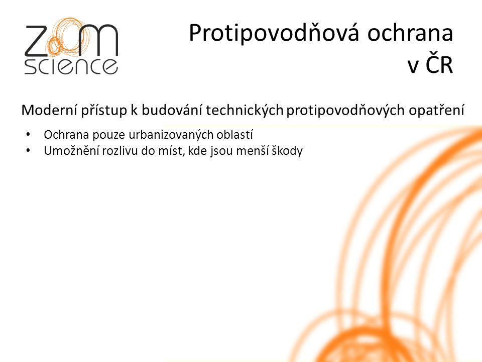 Protipovodňová ochrana v ČR Moderní přístup k budování technických protipovodňových opatření Ochrana pouze urbanizovaných oblastí Umožnění rozlivu do míst, kde jsou menší škody