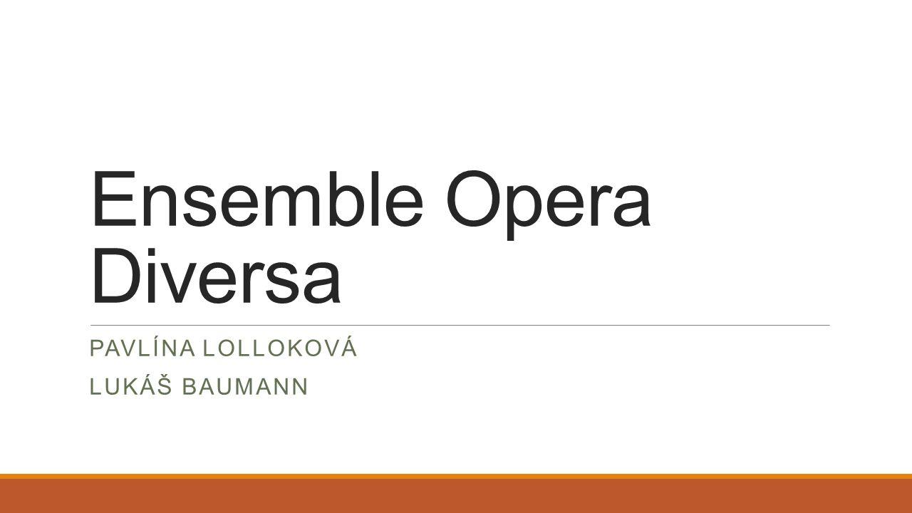 Ensemble Opera Diversa PAVLÍNA LOLLOKOVÁ LUKÁŠ BAUMANN