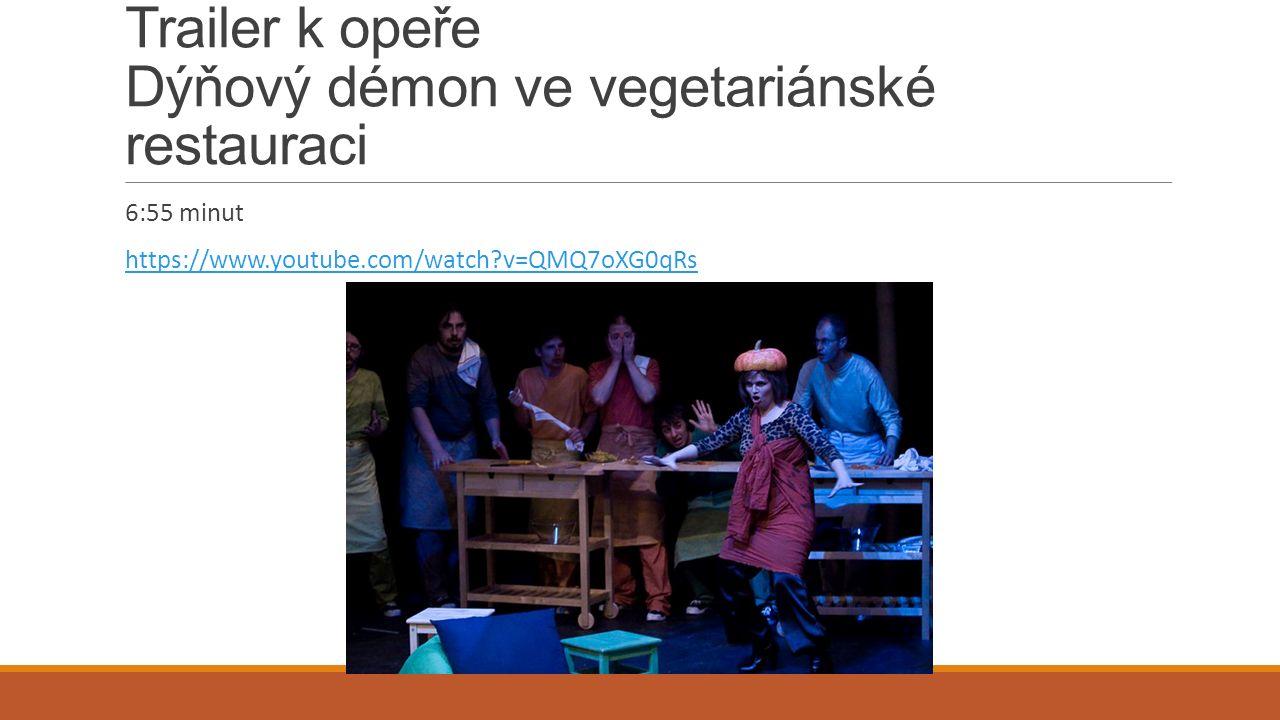 Trailer k opeře Dýňový démon ve vegetariánské restauraci 6:55 minut https://www.youtube.com/watch v=QMQ7oXG0qRs