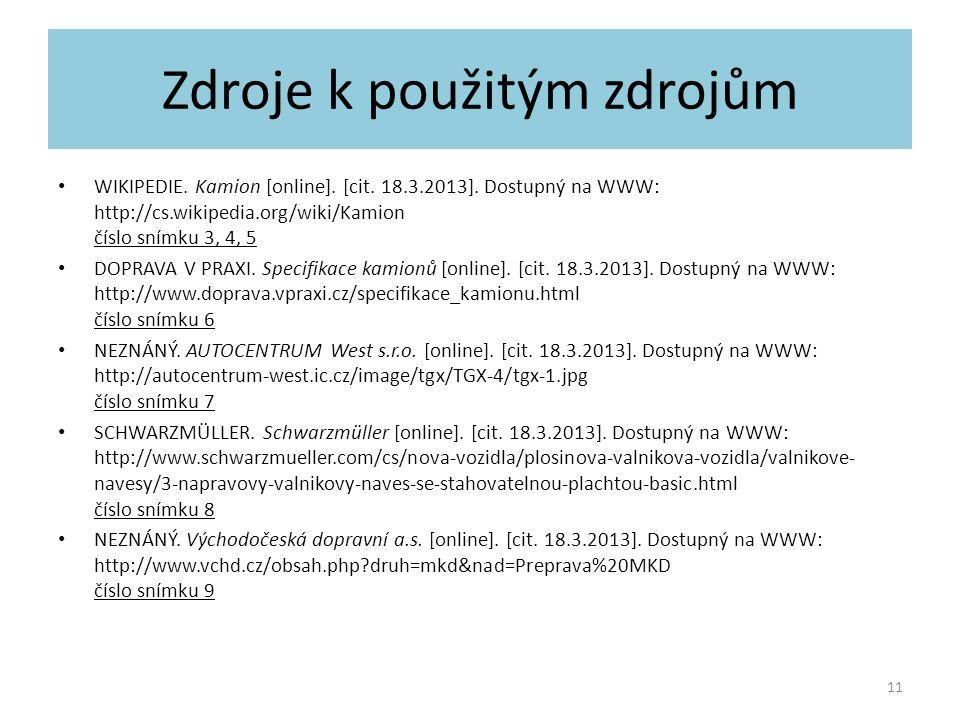 Zdroje k použitým zdrojům WIKIPEDIE. Kamion [online]. [cit. 18.3.2013]. Dostupný na WWW: http://cs.wikipedia.org/wiki/Kamion číslo snímku 3, 4, 5 DOPR