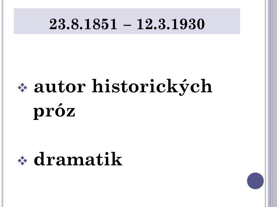 23.8.1851 – 12.3.1930  autor historických próz  dramatik