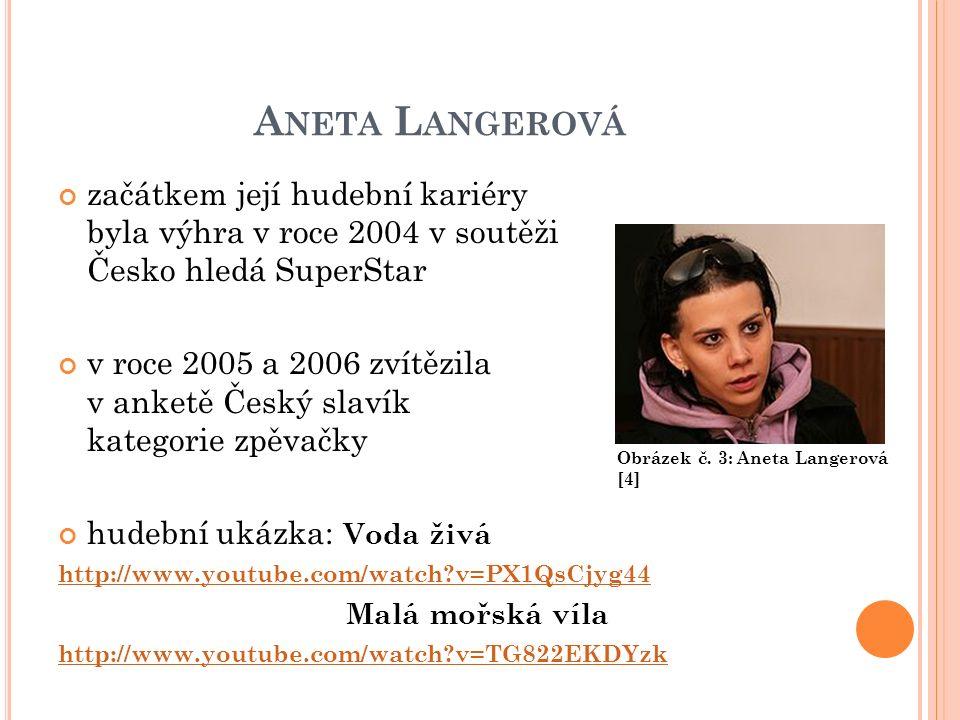A NETA L ANGEROVÁ začátkem její hudební kariéry byla výhra v roce 2004 v soutěži Česko hledá SuperStar v roce 2005 a 2006 zvítězila v anketě Český slavík kategorie zpěvačky hudební ukázka: Voda živá http://www.youtube.com/watch?v=PX1QsCjyg44 Malá mořská víla http://www.youtube.com/watch?v=TG822EKDYzk Obrázek č.