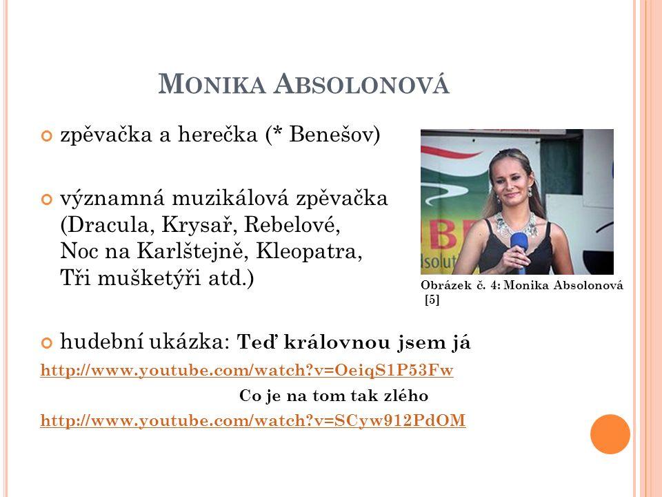 M ONIKA A BSOLONOVÁ zpěvačka a herečka (* Benešov) významná muzikálová zpěvačka (Dracula, Krysař, Rebelové, Noc na Karlštejně, Kleopatra, Tři mušketýř