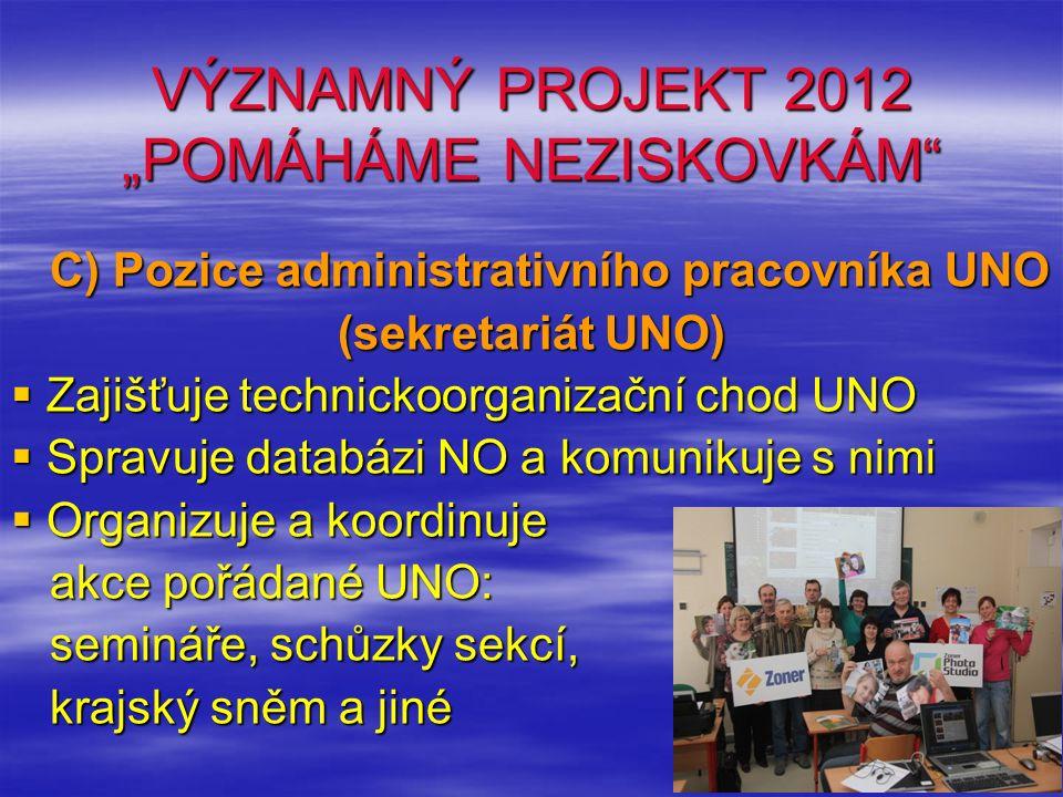"""VÝZNAMNÝ PROJEKT 2012 """"POMÁHÁME NEZISKOVKÁM"""" C) Pozice administrativního pracovníka UNO C) Pozice administrativního pracovníka UNO (sekretariát UNO) """