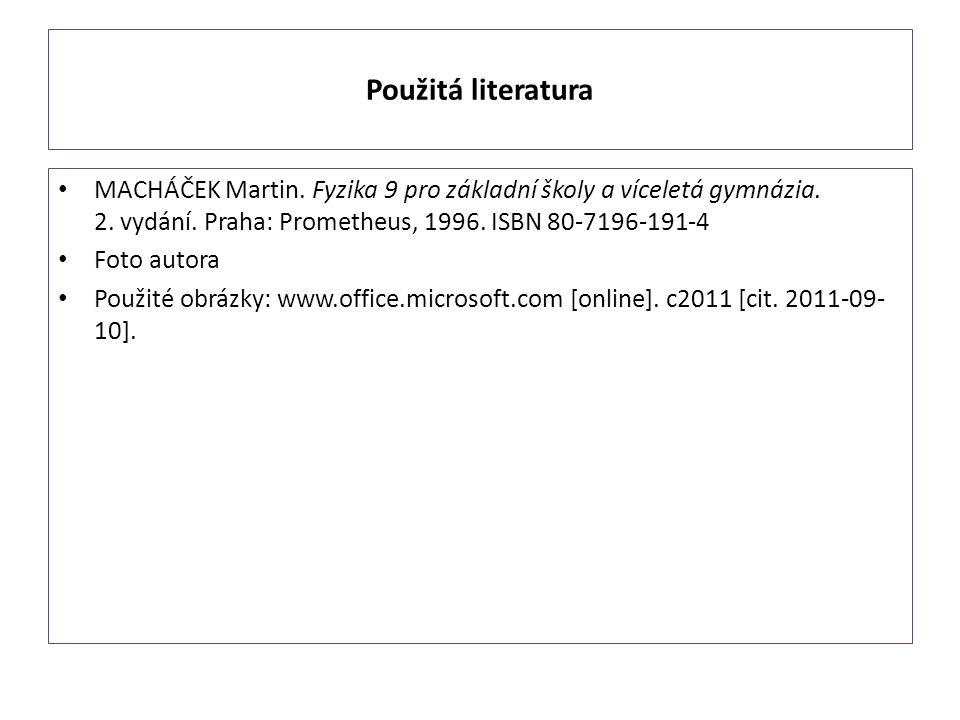 Použitá literatura MACHÁČEK Martin. Fyzika 9 pro základní školy a víceletá gymnázia. 2. vydání. Praha: Prometheus, 1996. ISBN 80-7196-191-4 Foto autor