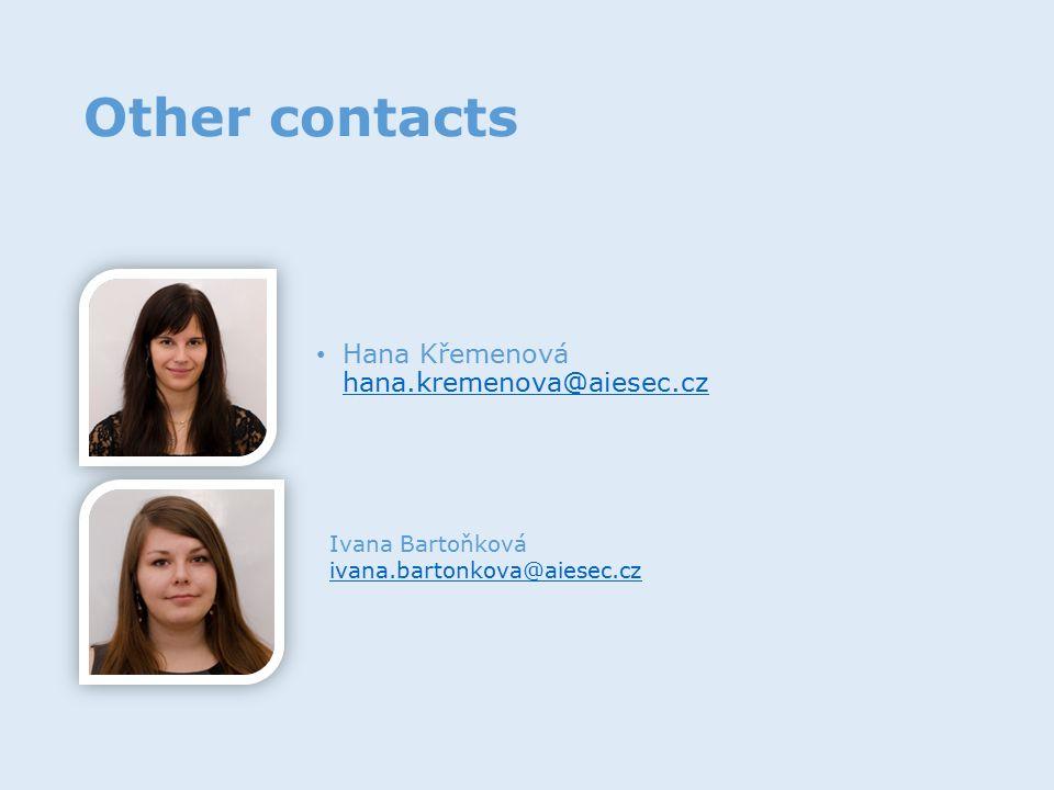Other contacts Hana Křemenová hana.kremenova@aiesec.cz hana.kremenova@aiesec.cz Ivana Bartoňková ivana.bartonkova@aiesec.cz ivana.bartonkova@aiesec.cz