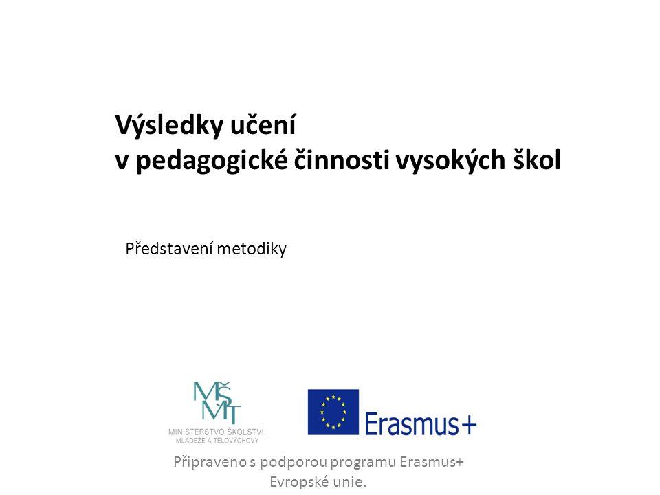 Připraveno s podporou programu Erasmus+ Evropské unie. Výsledky učení v pedagogické činnosti vysokých škol Představení metodiky