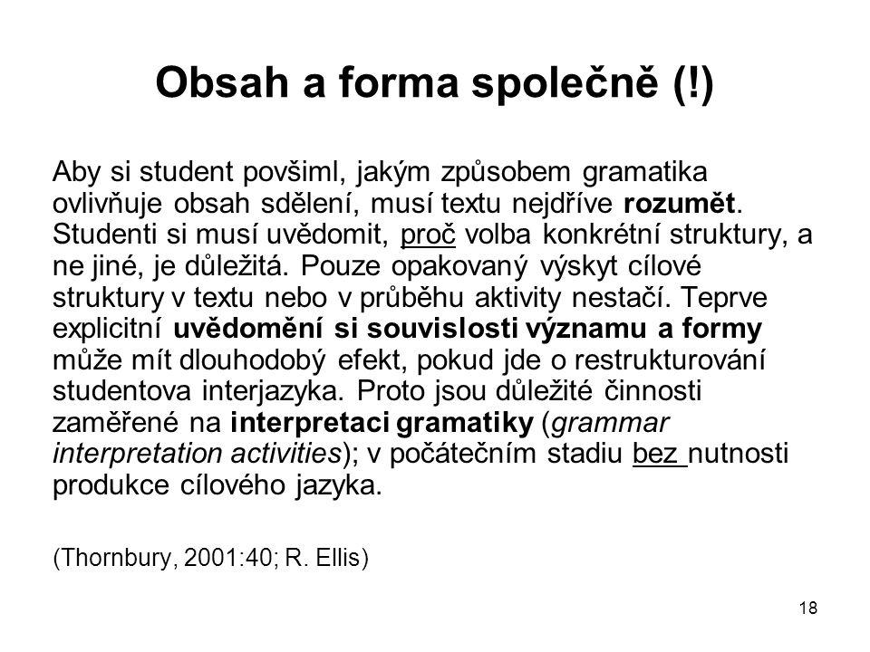 18 Obsah a forma společně (!) Aby si student povšiml, jakým způsobem gramatika ovlivňuje obsah sdělení, musí textu nejdříve rozumět.