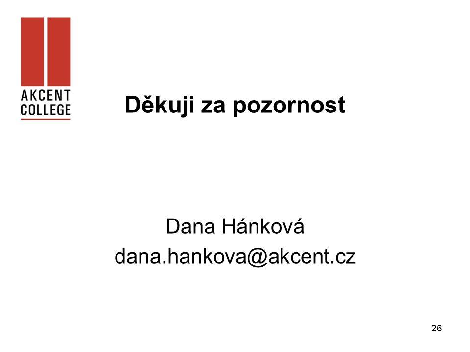 26 Děkuji za pozornost Dana Hánková dana.hankova@akcent.cz