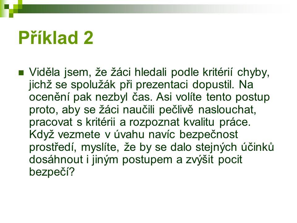 Příklad 2 Viděla jsem, že žáci hledali podle kritérií chyby, jichž se spolužák při prezentaci dopustil.