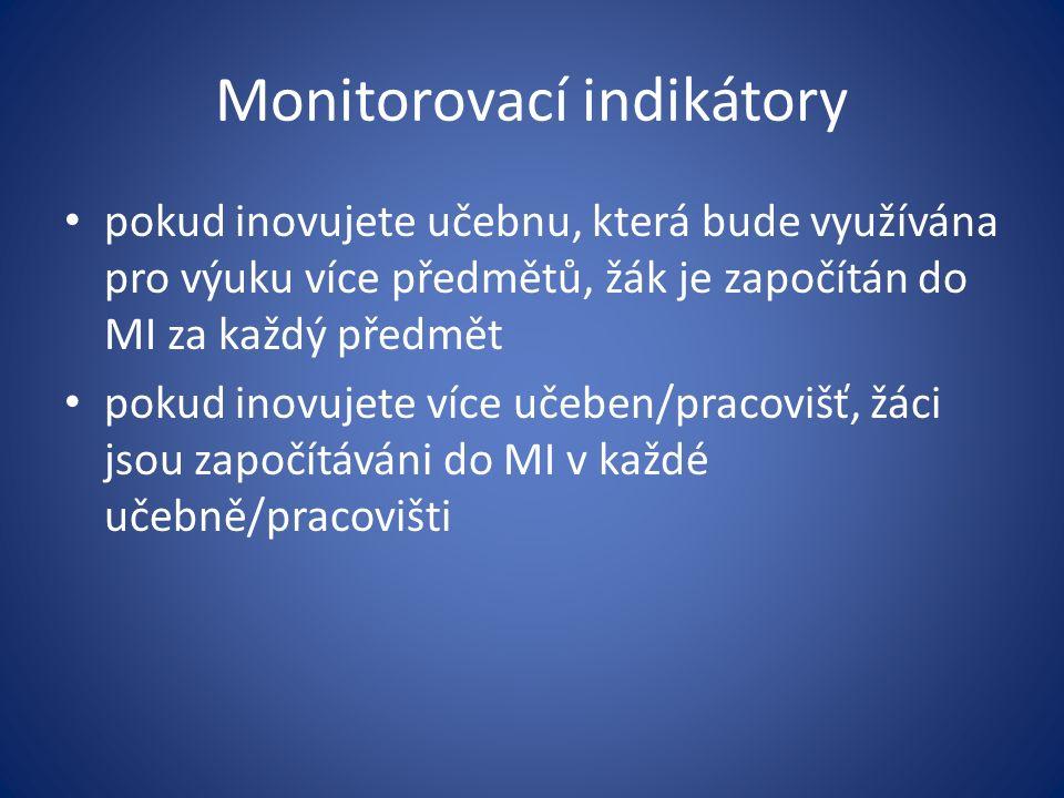 Monitorovací indikátory pokud inovujete učebnu, která bude využívána pro výuku více předmětů, žák je započítán do MI za každý předmět pokud inovujete více učeben/pracovišť, žáci jsou započítáváni do MI v každé učebně/pracovišti