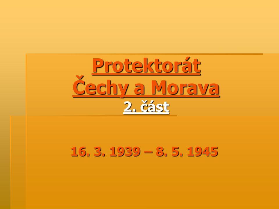 Protektorát Čechy a Morava 2. část 16. 3. 1939 – 8. 5. 1945