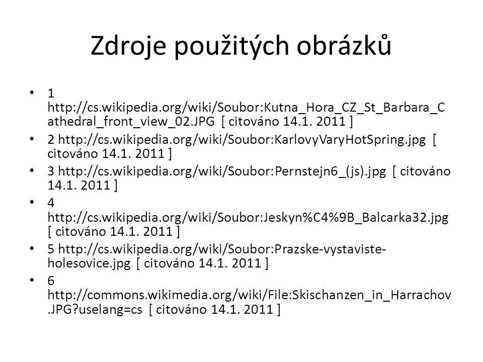 Zdroje použitých obrázků 1 http://cs.wikipedia.org/wiki/Soubor:Kutna_Hora_CZ_St_Barbara_C athedral_front_view_02.JPG [ citováno 14.1. 2011 ] 2 http://