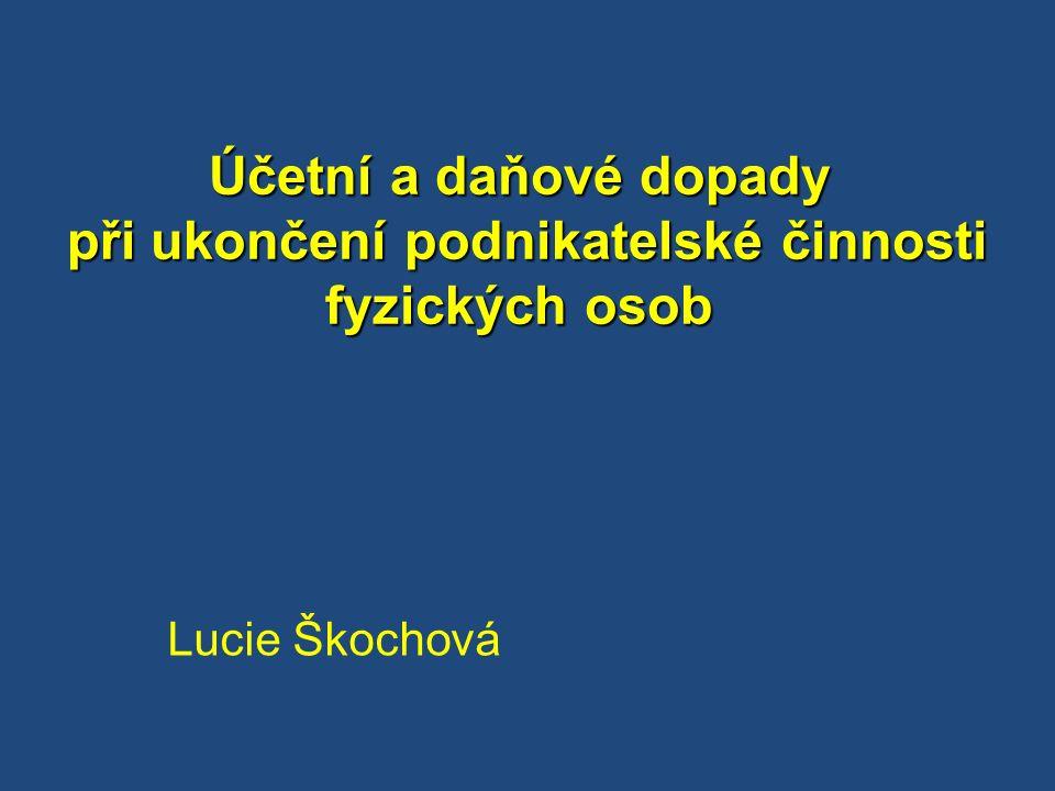 Účetní a daňové dopady při ukončení podnikatelské činnosti fyzických osob Lucie Škochová