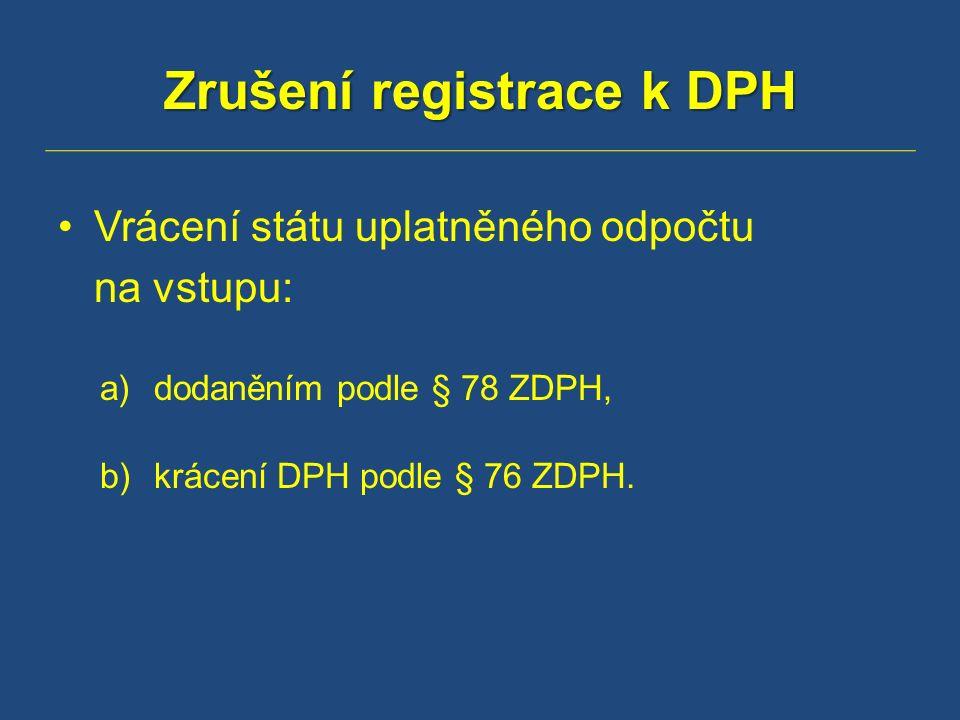 Zrušení registrace k DPH Vrácení státu uplatněného odpočtu na vstupu: a)dodaněním podle § 78 ZDPH, b)krácení DPH podle § 76 ZDPH.