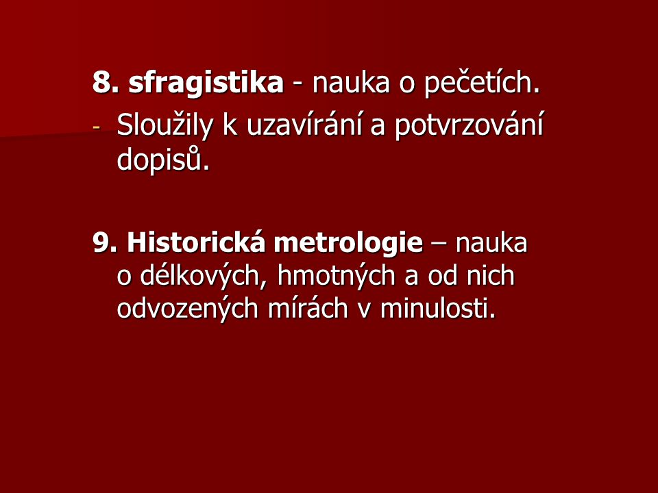 8. sfragistika - nauka o pečetích. - Sloužily k uzavírání a potvrzování dopisů.