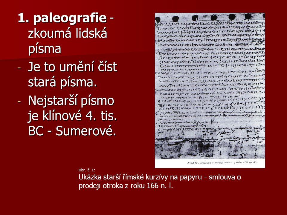 1. paleografie - zkoumá lidská písma - Je to umění číst stará písma.