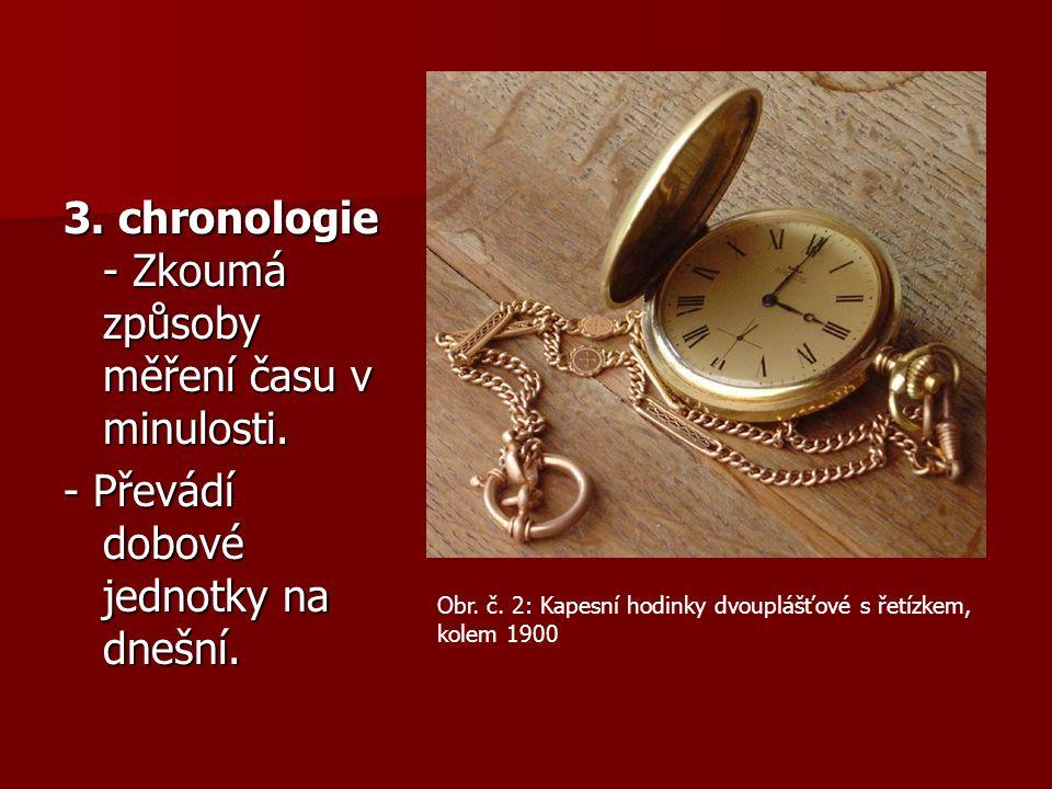 3. chronologie - Zkoumá způsoby měření času v minulosti.