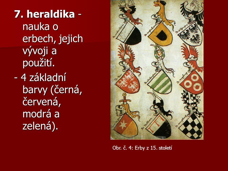 7. heraldika - nauka o erbech, jejich vývoji a použití.