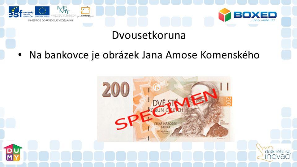 Dvousetkoruna Na bankovce je obrázek Jana Amose Komenského