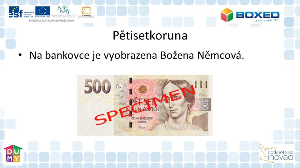 Pětisetkoruna Na bankovce je vyobrazena Božena Němcová.