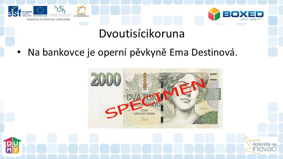 Dvoutisícikoruna Na bankovce je operní pěvkyně Ema Destinová.