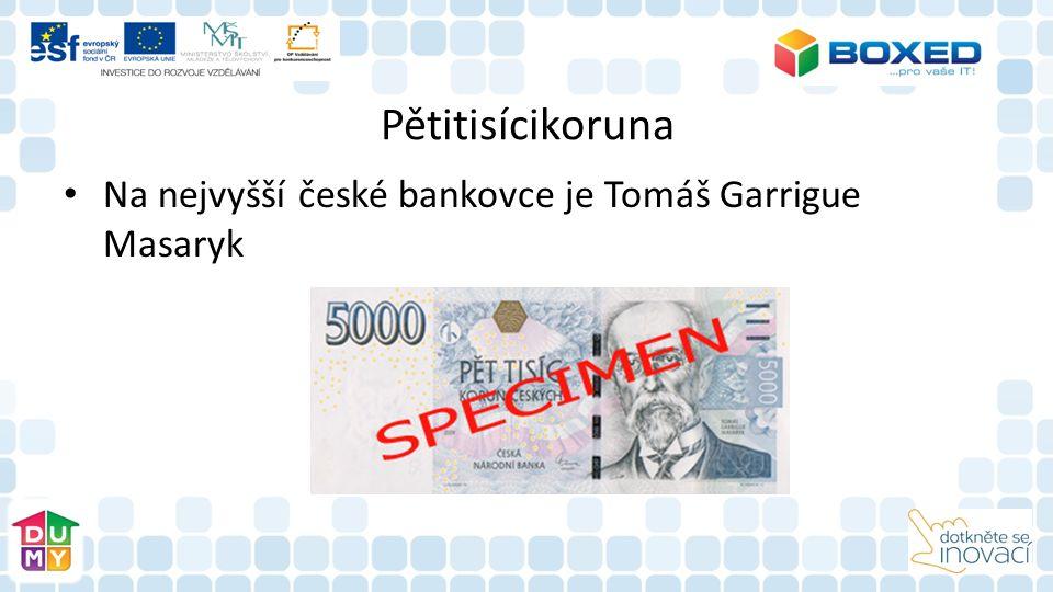 Pětitisícikoruna Na nejvyšší české bankovce je Tomáš Garrigue Masaryk