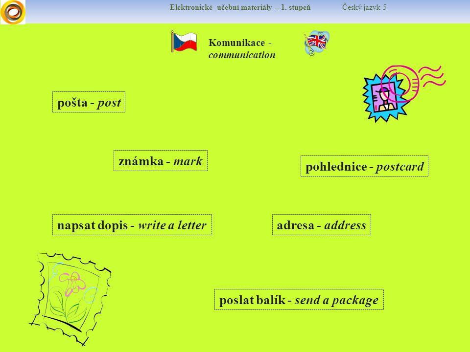 Elektronické učební materiály – 1. stupeň Český jazyk 5 Komunikace - communication napsat dopis - write a letteradresa - address poslat balík - send a