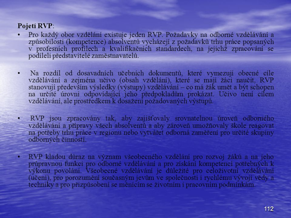112 Pojetí RVP: Pro každý obor vzdělání existuje jeden RVP.