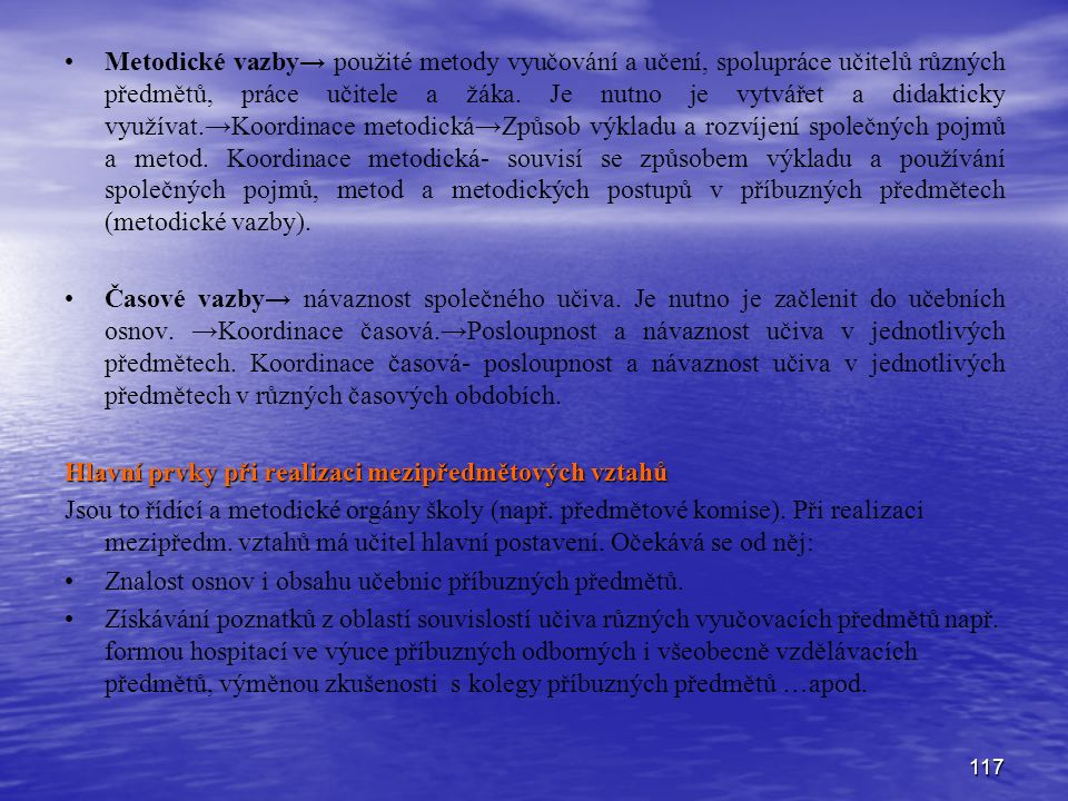 117 Metodické vazby→ použité metody vyučování a učení, spolupráce učitelů různých předmětů, práce učitele a žáka.