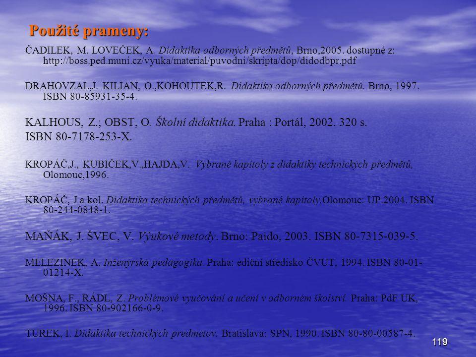 119 Použité prameny: ČADILEK, M. LOVEČEK, A. Didaktika odborných předmětů, Brno,2005.