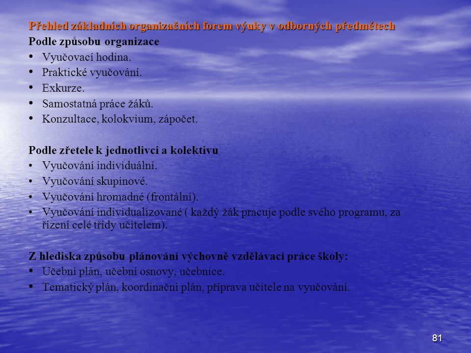 81 Přehled základních organizačních forem výuky v odborných předmětech Podle způsobu organizace Vyučovací hodina.