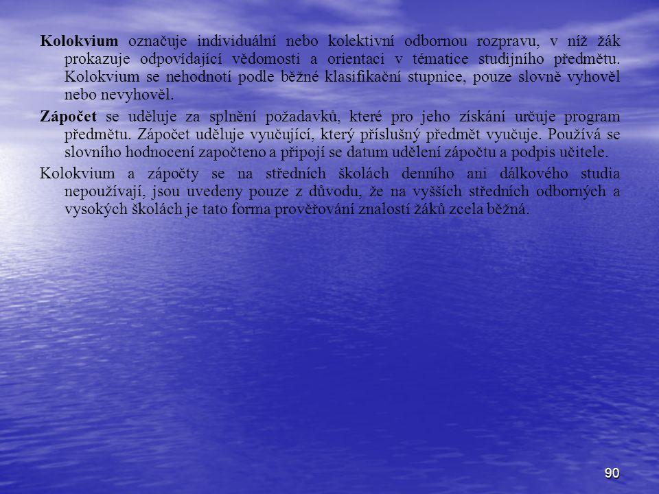 90 Kolokvium označuje individuální nebo kolektivní odbornou rozpravu, v níž žák prokazuje odpovídající vědomosti a orientaci v tématice studijního předmětu.