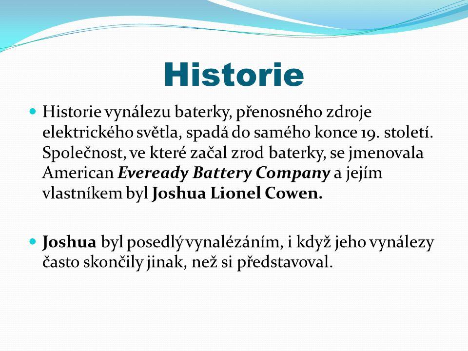 Historie Historie vynálezu baterky, přenosného zdroje elektrického světla, spadá do samého konce 19. století. Společnost, ve které začal zrod baterky,