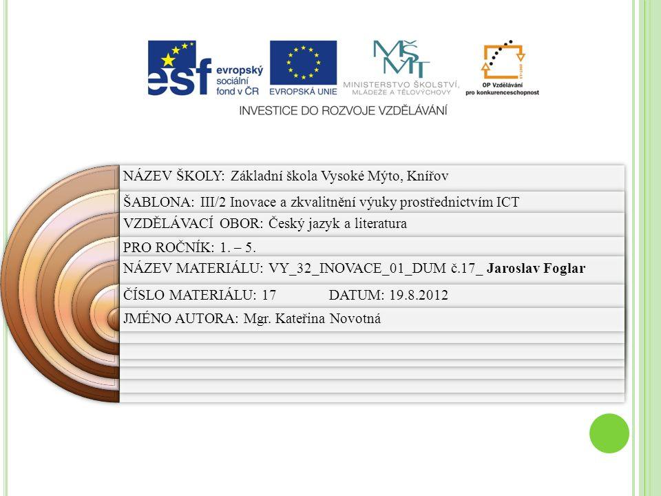 NÁZEV ŠKOLY: Základní škola Vysoké Mýto, Knířov ŠABLONA: III/2 Inovace a zkvalitnění výuky prostřednictvím ICT VZDĚLÁVACÍ OBOR: Český jazyk a literatu