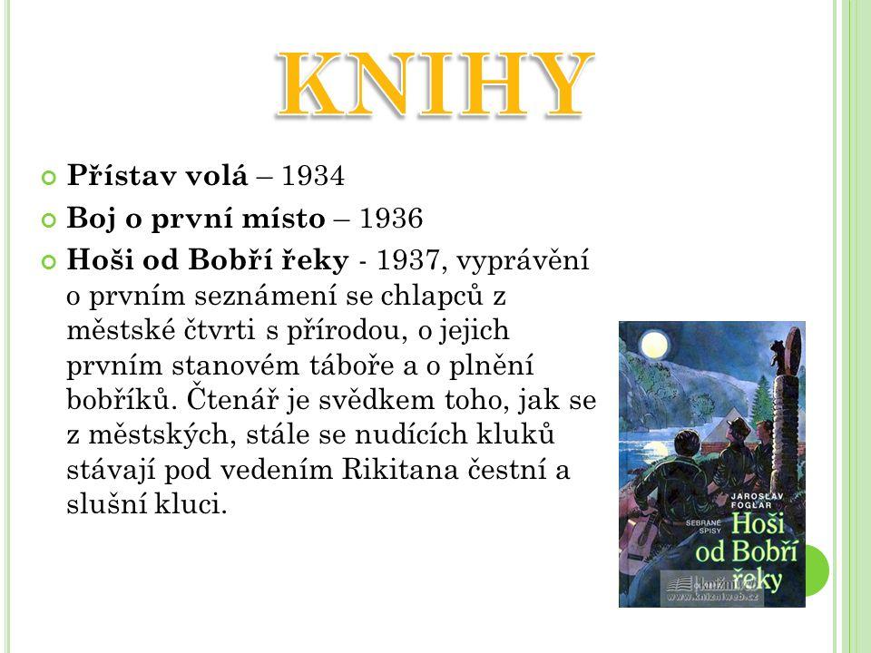 Přístav volá – 1934 Boj o první místo – 1936 Hoši od Bobří řeky - 1937, vyprávění o prvním seznámení se chlapců z městské čtvrti s přírodou, o jejich