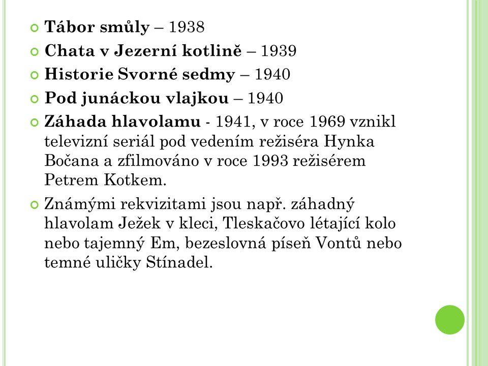 Tábor smůly – 1938 Chata v Jezerní kotlině – 1939 Historie Svorné sedmy – 1940 Pod junáckou vlajkou – 1940 Záhada hlavolamu - 1941, v roce 1969 vznikl