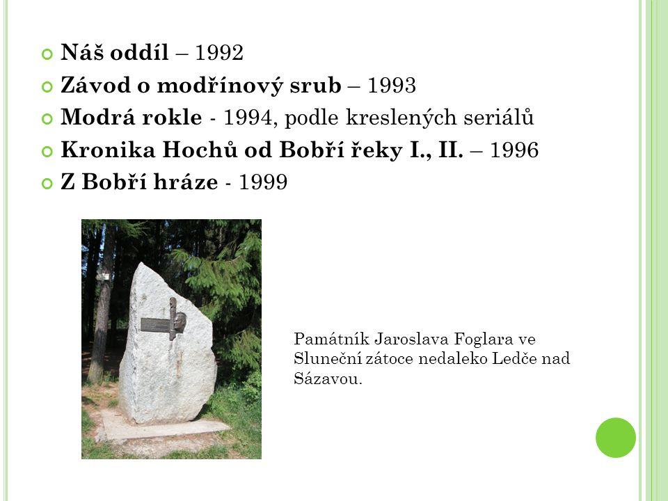 Náš oddíl – 1992 Závod o modřínový srub – 1993 Modrá rokle - 1994, podle kreslených seriálů Kronika Hochů od Bobří řeky I., II.