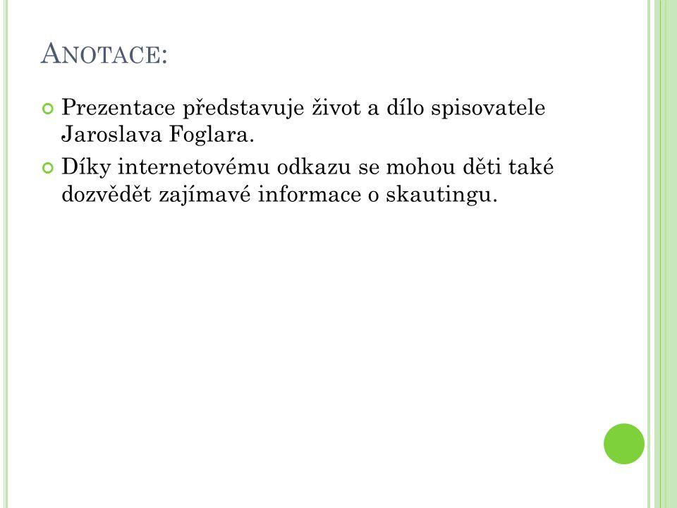 A NOTACE : Prezentace představuje život a dílo spisovatele Jaroslava Foglara.