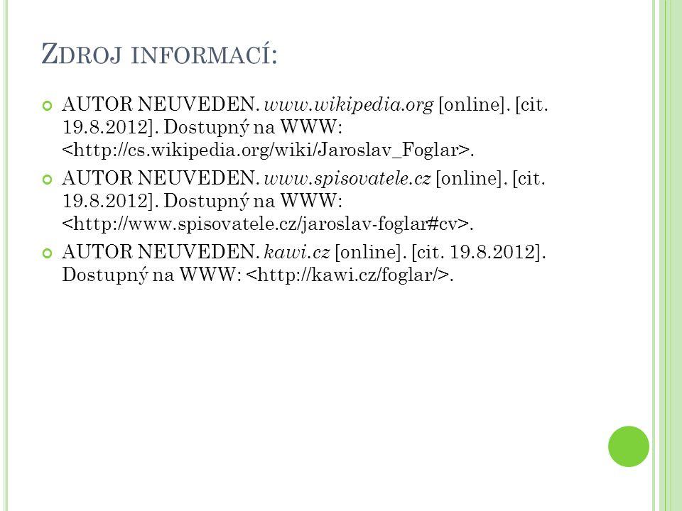 Z DROJ INFORMACÍ : AUTOR NEUVEDEN. www.wikipedia.org [online]. [cit. 19.8.2012]. Dostupný na WWW:. AUTOR NEUVEDEN. www.spisovatele.cz [online]. [cit.